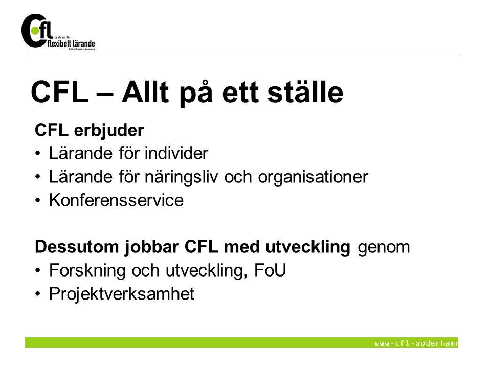 www.cfl.soderhamn.se CFL – Allt på ett ställe CFL erbjuder Lärande för individer Lärande för näringsliv och organisationer Konferensservice Dessutom j