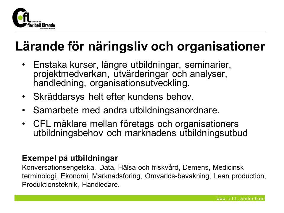 www.cfl.soderhamn.se Lärande för näringsliv och organisationer Enstaka kurser, längre utbildningar, seminarier, projektmedverkan, utvärderingar och an