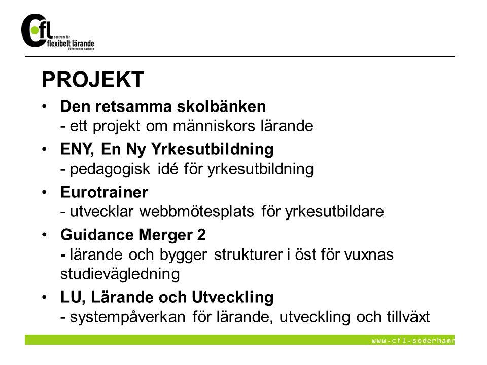 www.cfl.soderhamn.se PROJEKT Den retsamma skolbänken - ett projekt om människors lärande ENY, En Ny Yrkesutbildning - pedagogisk idé för yrkesutbildni
