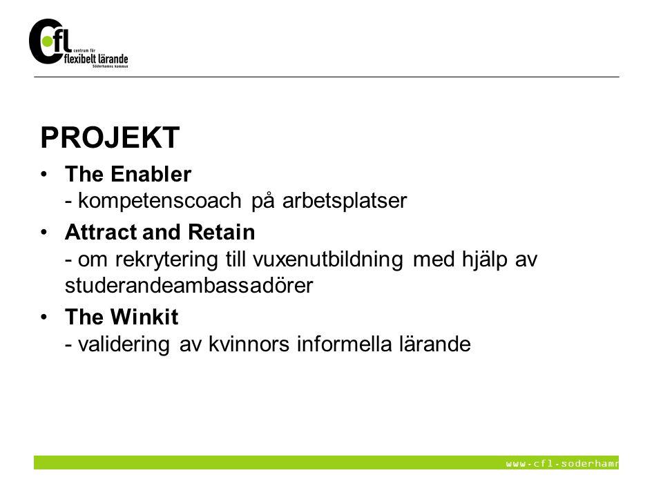 www.cfl.soderhamn.se PROJEKT The Enabler - kompetenscoach på arbetsplatser Attract and Retain - om rekrytering till vuxenutbildning med hjälp av stude