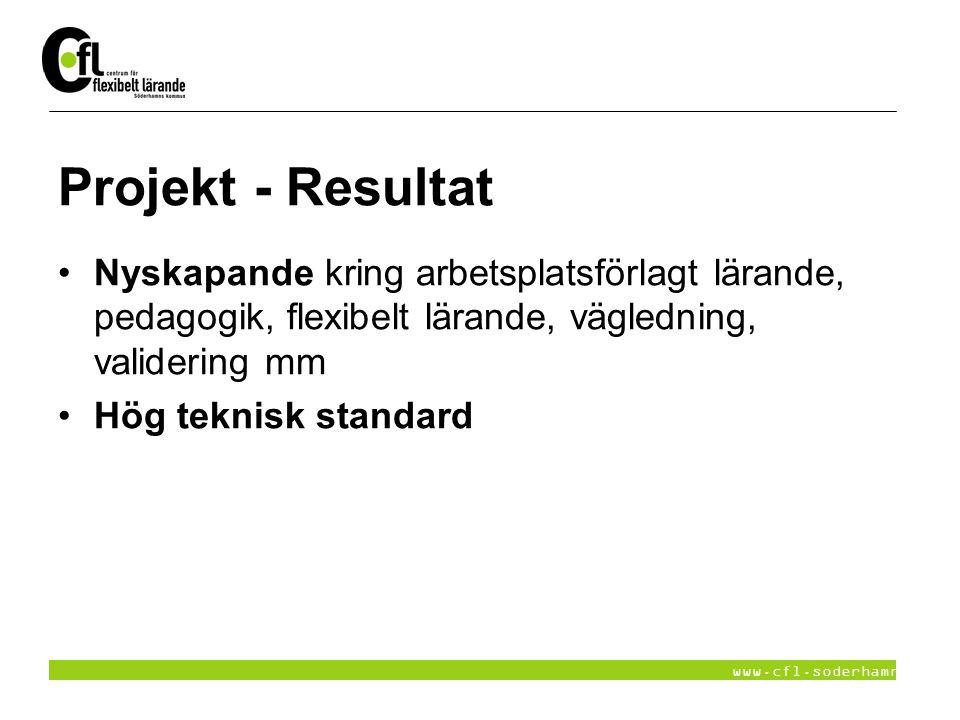 www.cfl.soderhamn.se Projekt - Resultat Nyskapande kring arbetsplatsförlagt lärande, pedagogik, flexibelt lärande, vägledning, validering mm Hög tekni