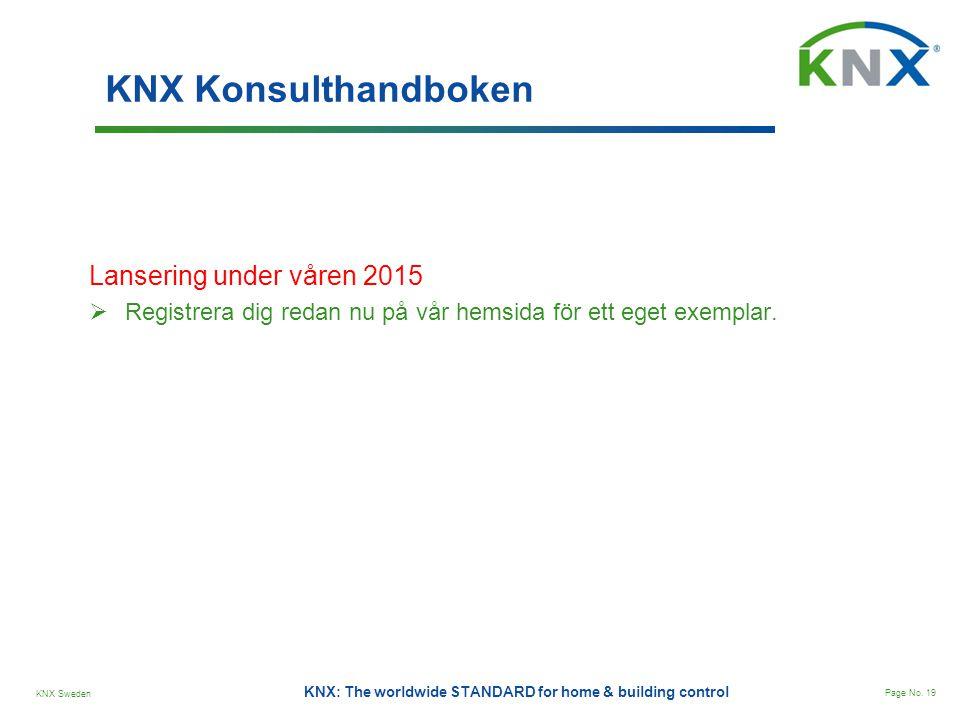 KNX Sweden Page No. 19 KNX: The worldwide STANDARD for home & building control KNX Konsulthandboken Lansering under våren 2015  Registrera dig redan
