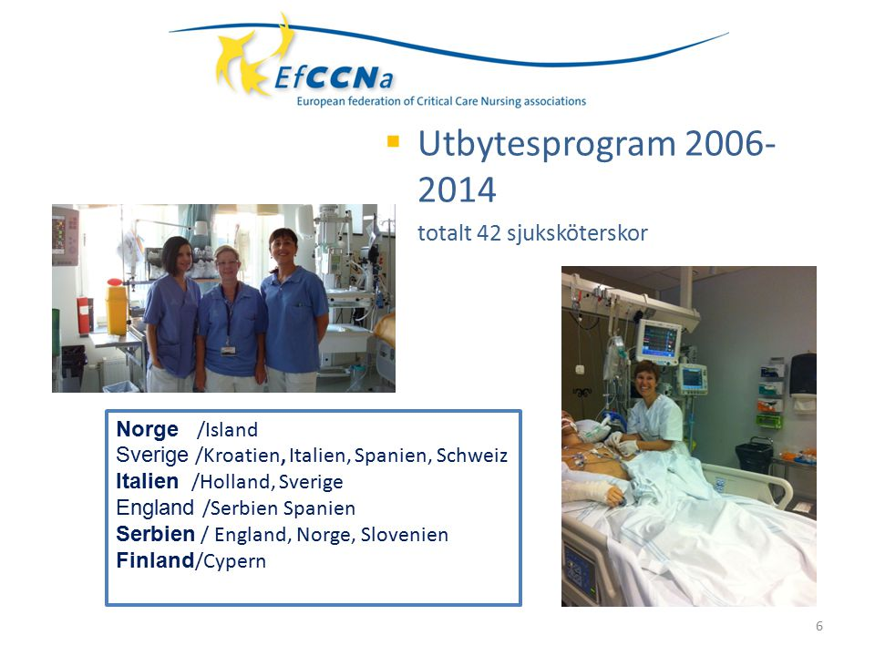 6  Utbytesprogram 2006- 2014  totalt 42 sjuksköterskor Norge /Island Sverige /Kroatien, Italien, Spanien, Schweiz Italien /Holland, Sverige England