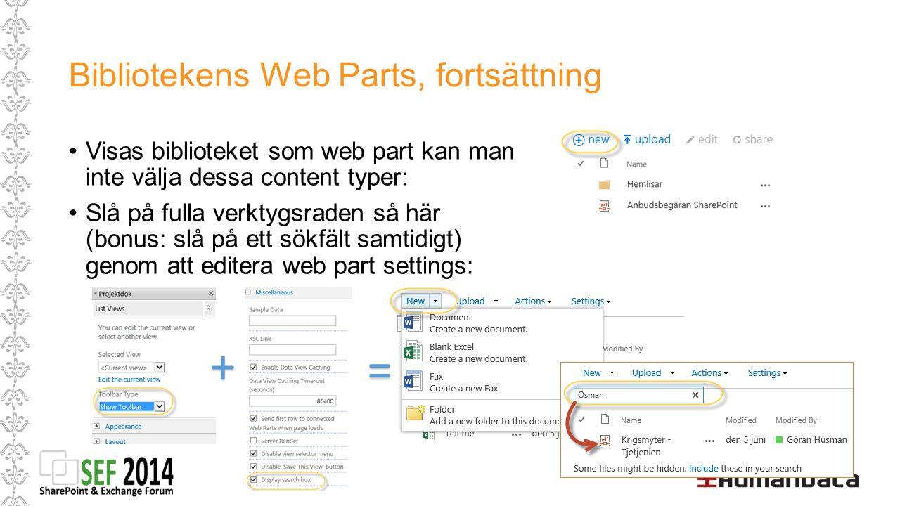 Bibliotekens Web Parts, fortsättning Visas biblioteket som web part kan man inte välja dessa content typer: Slå på fulla verktygsraden så här (bonus: slå på ett sökfält samtidigt) genom att editera web part settings: + =