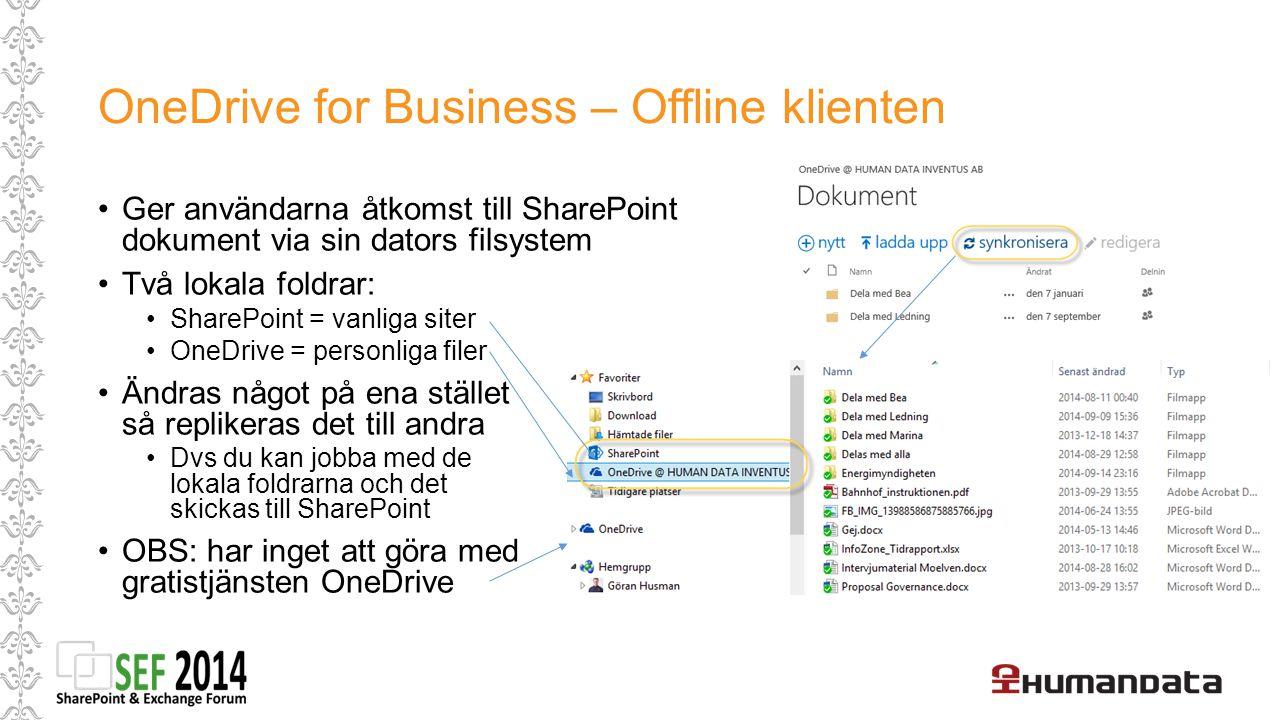OneDrive for Business – Offline klienten Ger användarna åtkomst till SharePoint dokument via sin dators filsystem Två lokala foldrar: SharePoint = vanliga siter OneDrive = personliga filer Ändras något på ena stället så replikeras det till andra Dvs du kan jobba med de lokala foldrarna och det skickas till SharePoint OBS: har inget att göra med gratistjänsten OneDrive