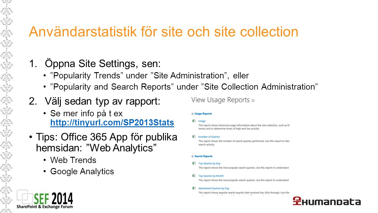 "Användarstatistik för site och site collection 1.Öppna Site Settings, sen: ""Popularity Trends"" under ""Site Administration"", eller ""Popularity and Sear"