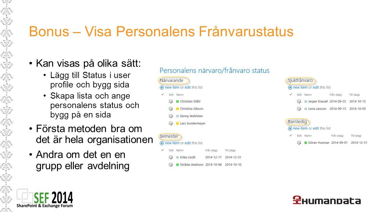 Bonus – Visa Personalens Frånvarustatus Kan visas på olika sätt: Lägg till Status i user profile och bygg sida Skapa lista och ange personalens status och bygg på en sida Första metoden bra om det är hela organisationen Andra om det en en grupp eller avdelning