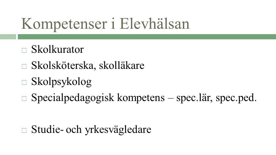 Kompetenser i Elevhälsan  Skolkurator  Skolsköterska, skolläkare  Skolpsykolog  Specialpedagogisk kompetens – spec.lär, spec.ped.