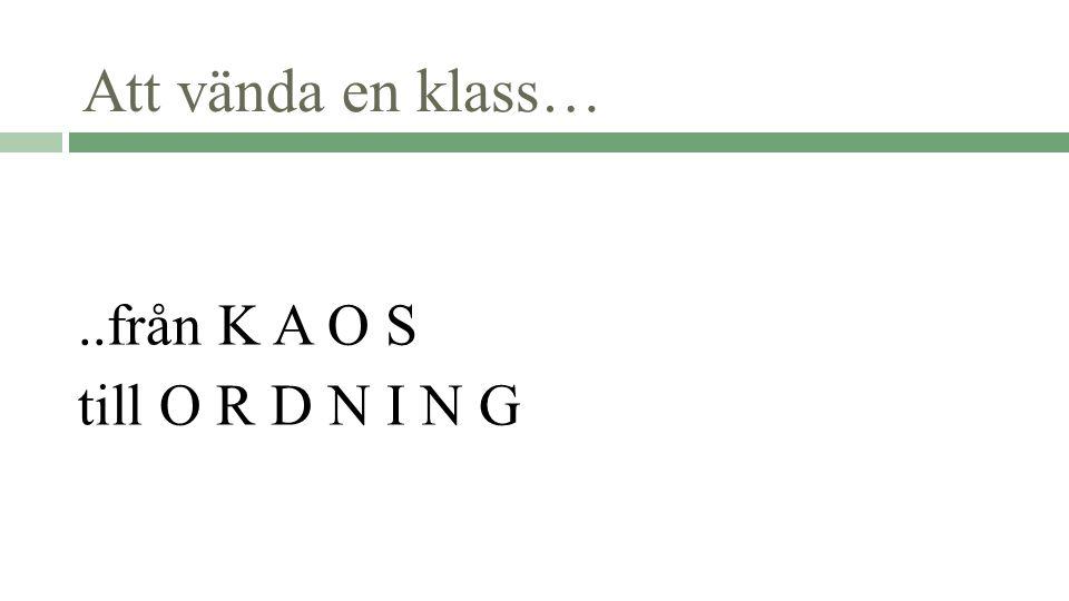 Att vända en klass…..från K A O S till O R D N I N G