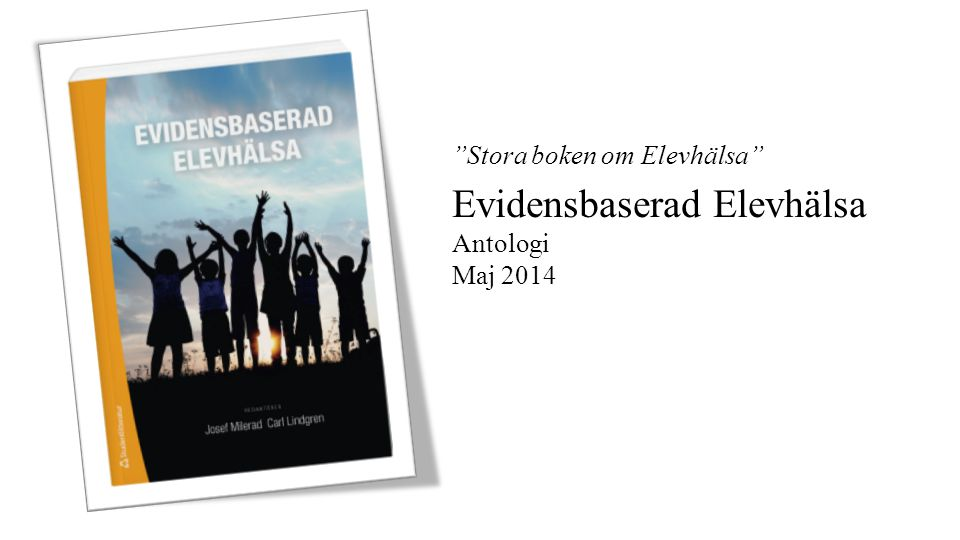 Stora boken om Elevhälsa Evidensbaserad Elevhälsa Antologi Maj 2014