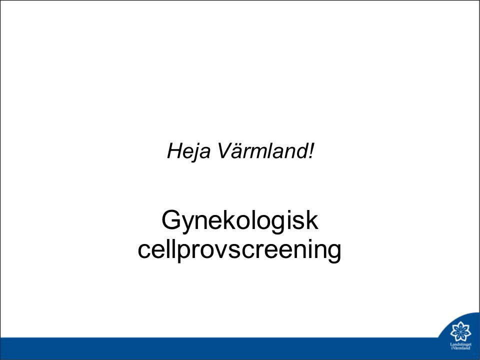 Heja Värmland! Gynekologisk cellprovscreening