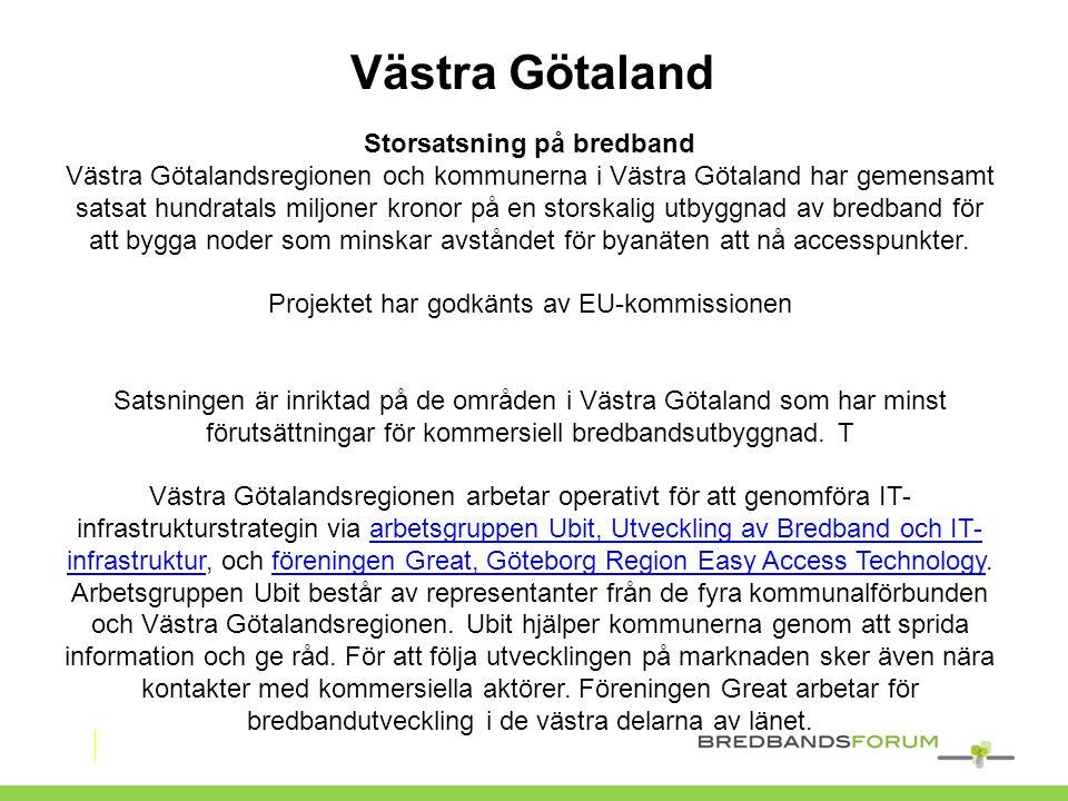 Västra Götaland Storsatsning på bredband Västra Götalandsregionen och kommunerna i Västra Götaland har gemensamt satsat hundratals miljoner kronor på