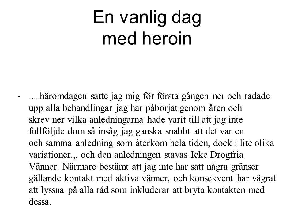 En vanlig dag med heroin ….. häromdagen satte jag mig för första gången ner och radade upp alla behandlingar jag har påbörjat genom åren och skrev ner