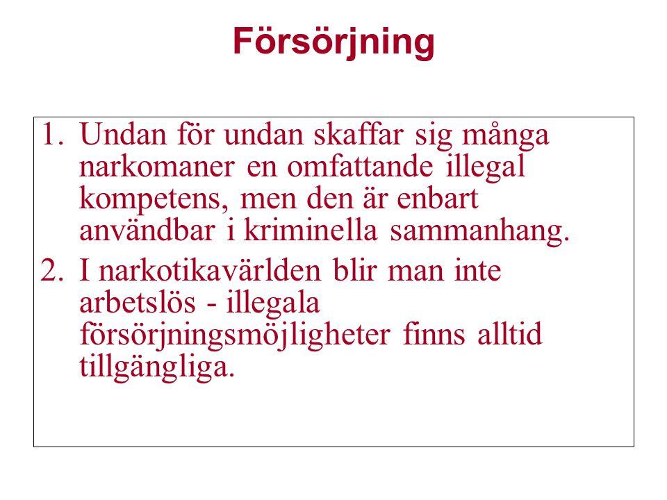 Försörjning 1.Undan för undan skaffar sig många narkomaner en omfattande illegal kompetens, men den är enbart användbar i kriminella sammanhang. 2.I n