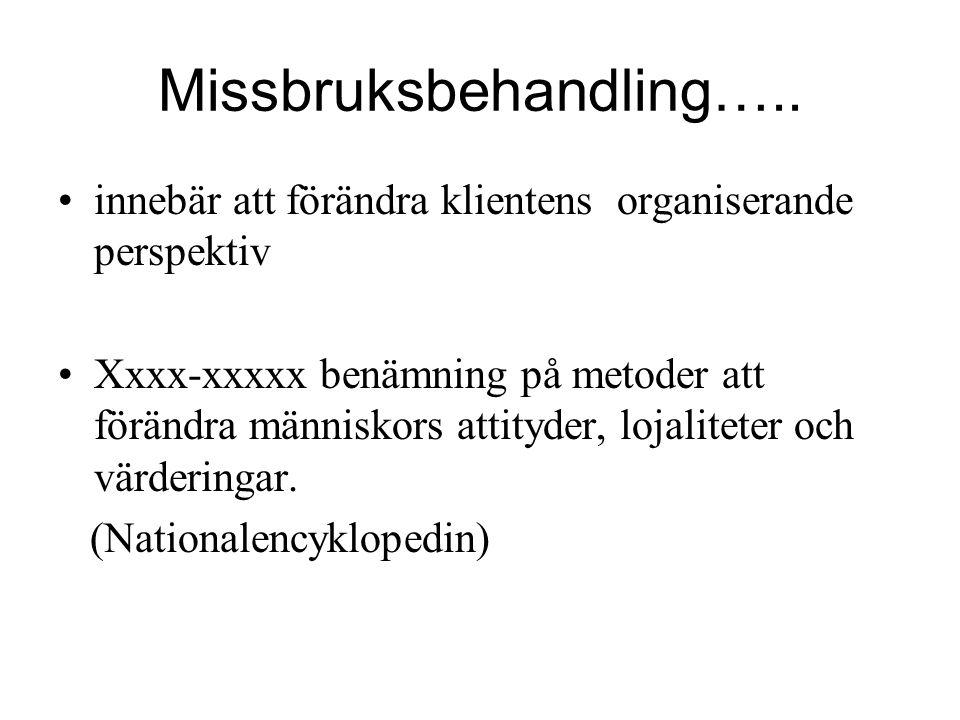 Missbruksbehandling….. innebär att förändra klientens organiserande perspektiv Xxxx-xxxxx benämning på metoder att förändra människors attityder, loja