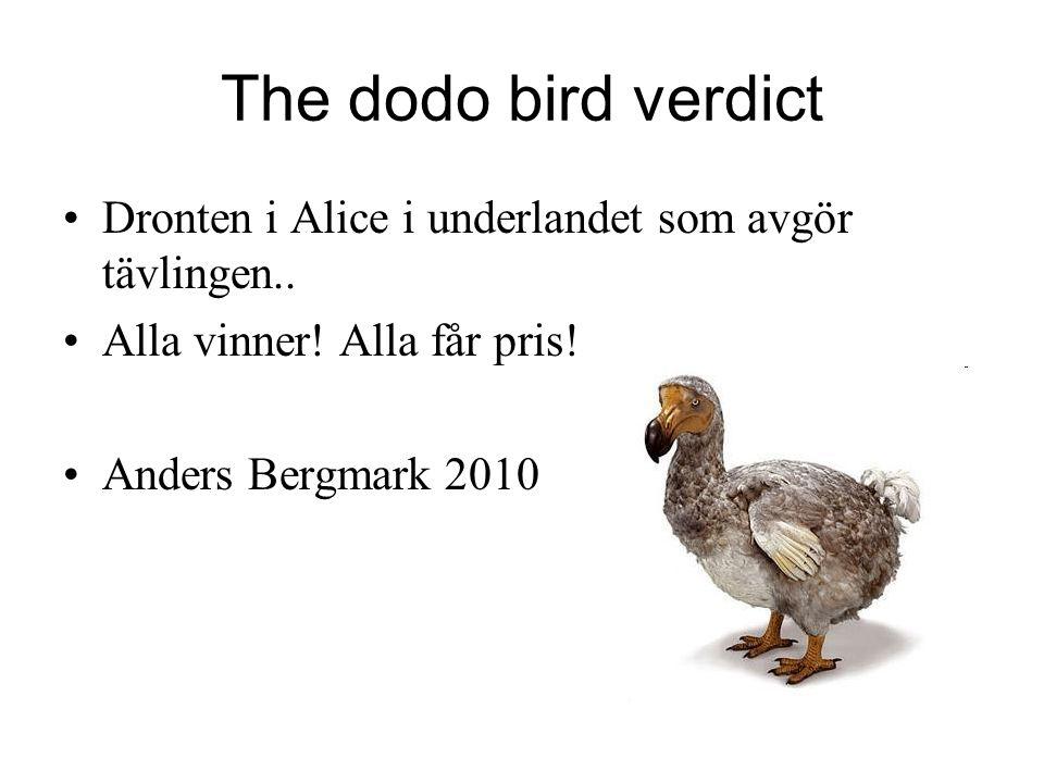 The dodo bird verdict Dronten i Alice i underlandet som avgör tävlingen.. Alla vinner! Alla får pris! Anders Bergmark 2010