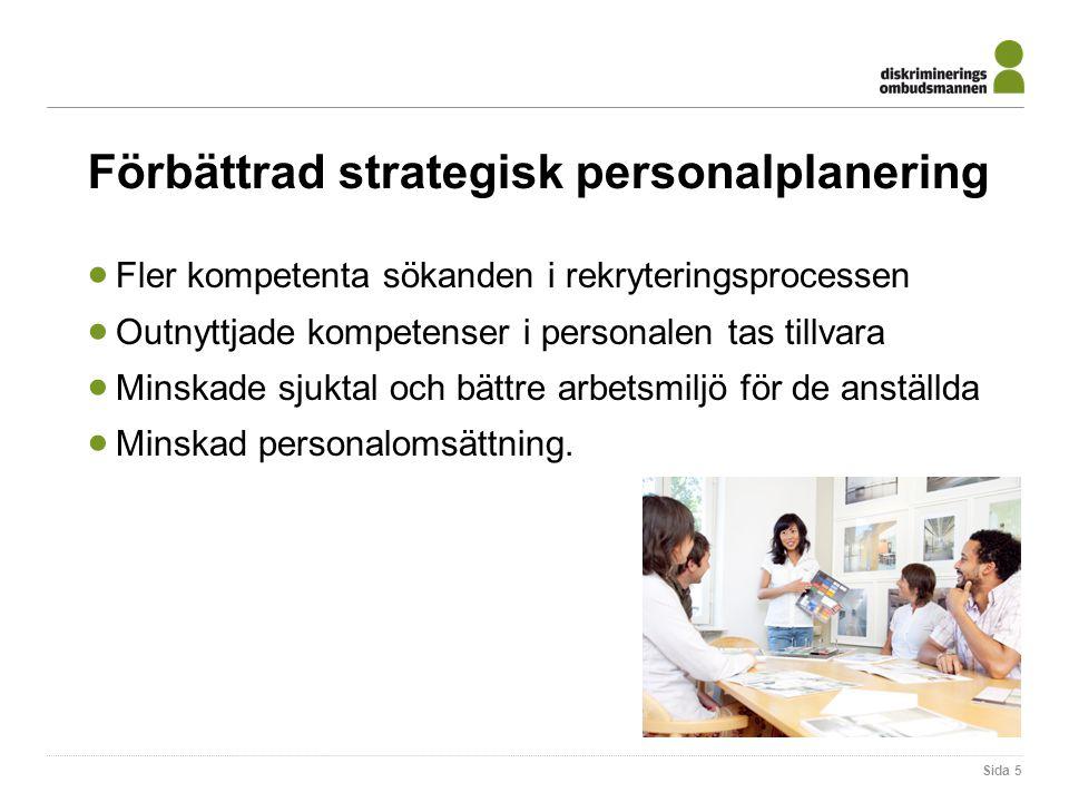 Förbättrad strategisk personalplanering  Fler kompetenta sökanden i rekryteringsprocessen  Outnyttjade kompetenser i personalen tas tillvara  Minskade sjuktal och bättre arbetsmiljö för de anställda  Minskad personalomsättning.