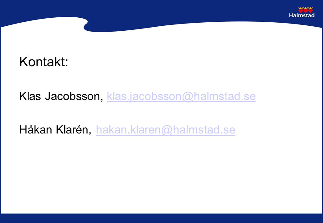 Kontakt: Klas Jacobsson, klas.jacobsson@halmstad.seklas.jacobsson@halmstad.se Håkan Klarén, hakan.klaren@halmstad.sehakan.klaren@halmstad.se
