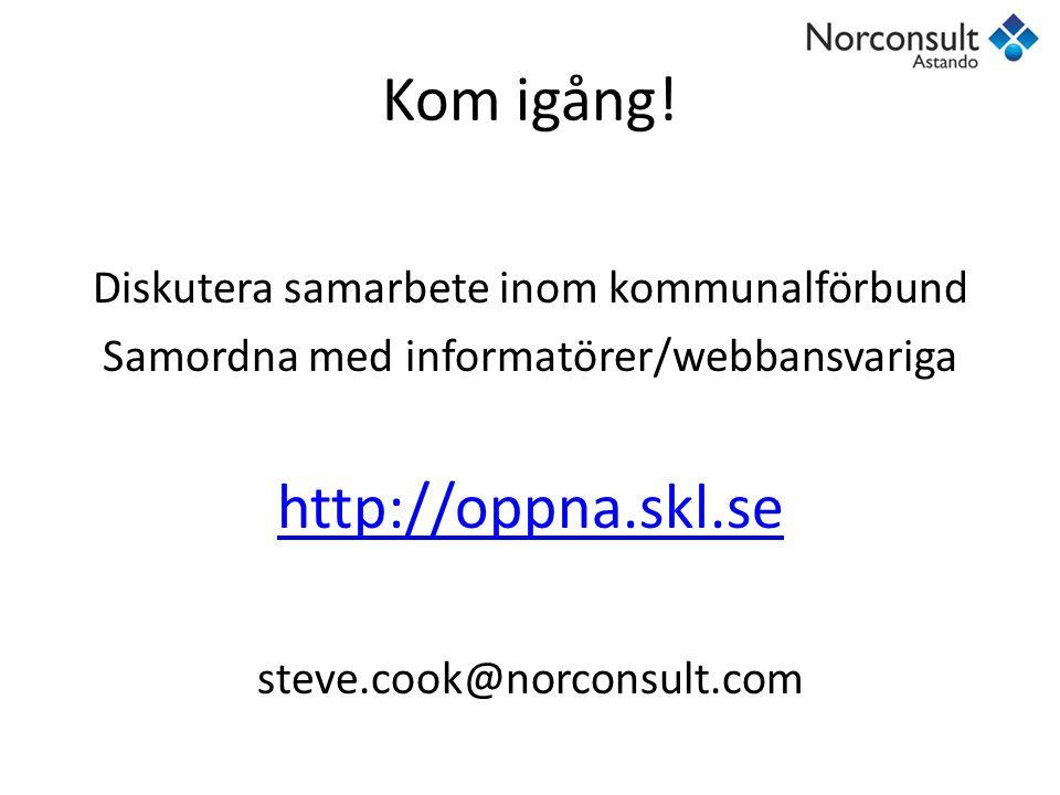 Kom igång! Diskutera samarbete inom kommunalförbund Samordna med informatörer/webbansvariga http://oppna.skl.se steve.cook@norconsult.com
