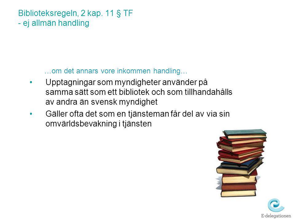 Biblioteksregeln, 2 kap. 11 § TF - ej allmän handling …om det annars vore inkommen handling… Upptagningar som myndigheter använder på samma sätt som e