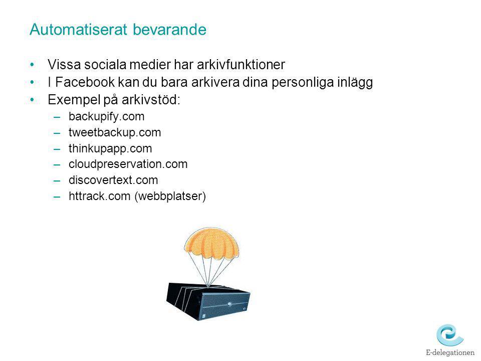 Automatiserat bevarande Vissa sociala medier har arkivfunktioner I Facebook kan du bara arkivera dina personliga inlägg Exempel på arkivstöd: –backupi