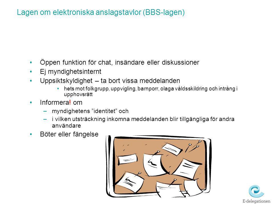 Lagen om elektroniska anslagstavlor (BBS-lagen) Öppen funktion för chat, insändare eller diskussioner Ej myndighetsinternt Uppsiktskyldighet – ta bort