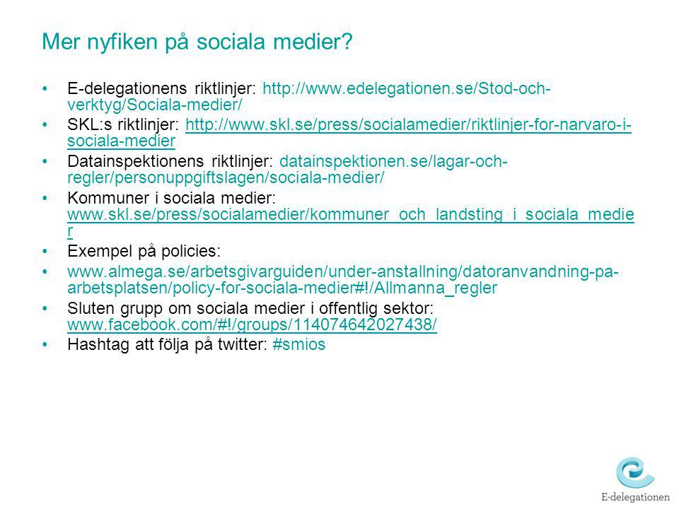 Mer nyfiken på sociala medier? E-delegationens riktlinjer: http://www.edelegationen.se/Stod-och- verktyg/Sociala-medier/ SKL:s riktlinjer: http://www.