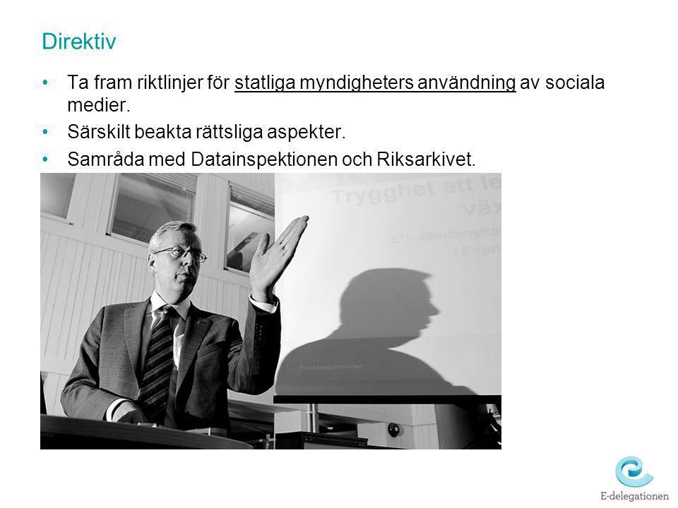 Direktiv Ta fram riktlinjer för statliga myndigheters användning av sociala medier. Särskilt beakta rättsliga aspekter. Samråda med Datainspektionen o