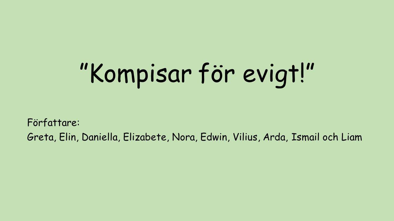 """Kompisar för evigt!"" Författare: Greta, Elin, Daniella, Elizabete, Nora, Edwin, Vilius, Arda, Ismail och Liam"