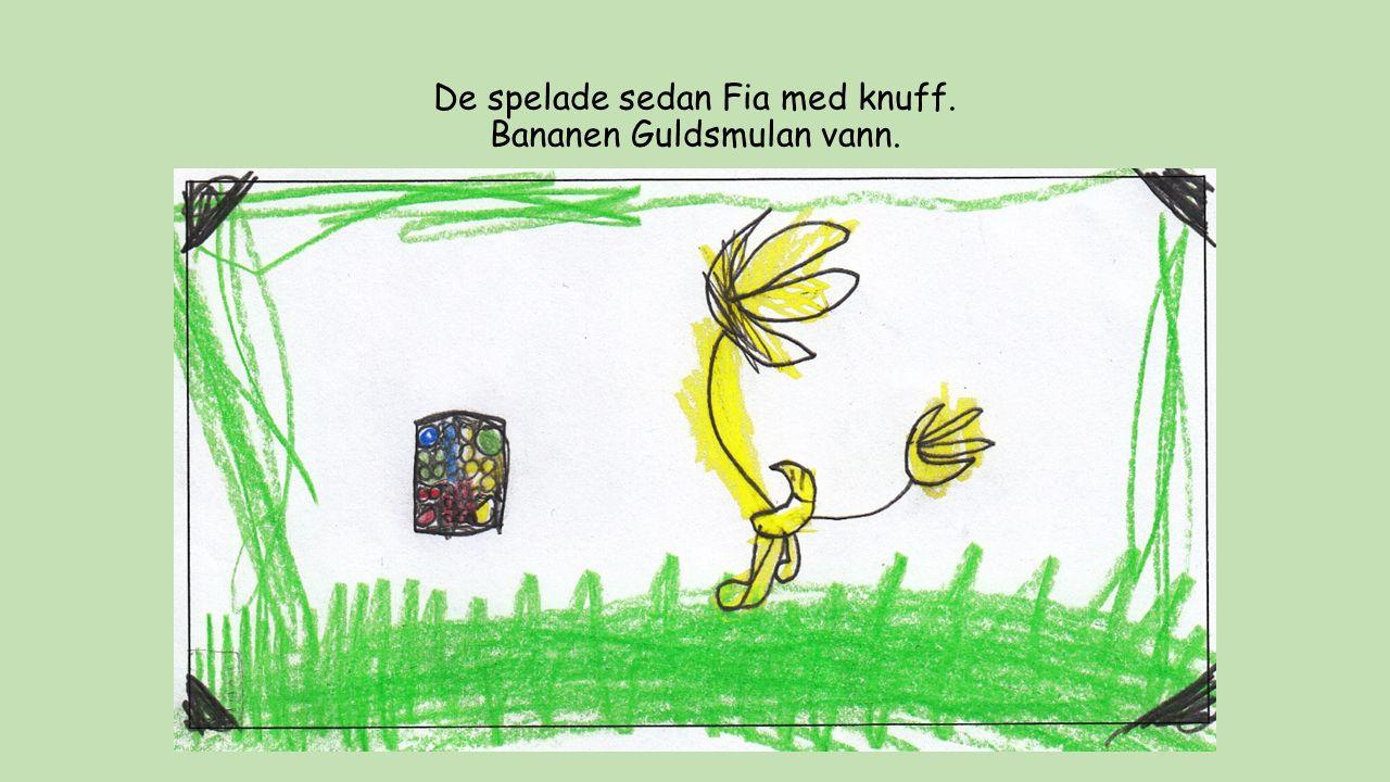 De spelade sedan Fia med knuff. Bananen Guldsmulan vann.