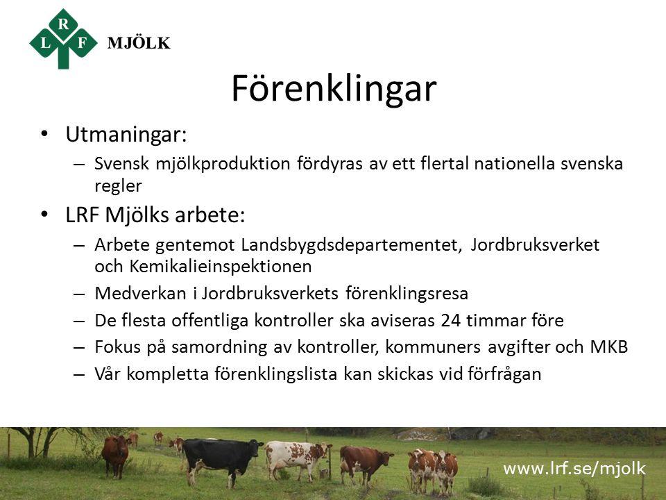 www.lrf.se/mjolk Förenklingar Utmaningar: – Svensk mjölkproduktion fördyras av ett flertal nationella svenska regler LRF Mjölks arbete: – Arbete gente
