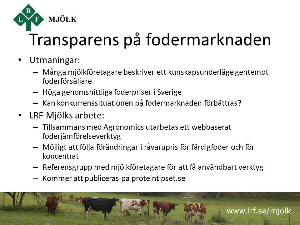 www.lrf.se/mjolk Transparens på fodermarknaden Utmaningar: – Många mjölkföretagare beskriver ett kunskapsunderläge gentemot foderförsäljare – Höga genomsnittliga foderpriser i Sverige – Kan konkurrenssituationen på fodermarknaden förbättras.