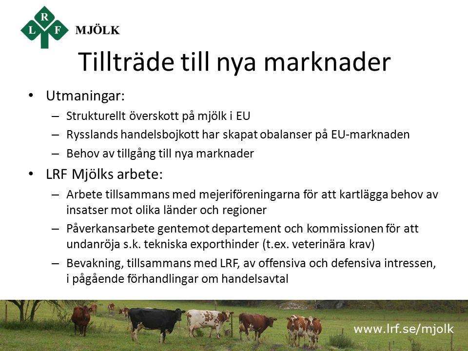 www.lrf.se/mjolk Tillträde till nya marknader Utmaningar: – Strukturellt överskott på mjölk i EU – Rysslands handelsbojkott har skapat obalanser på EU