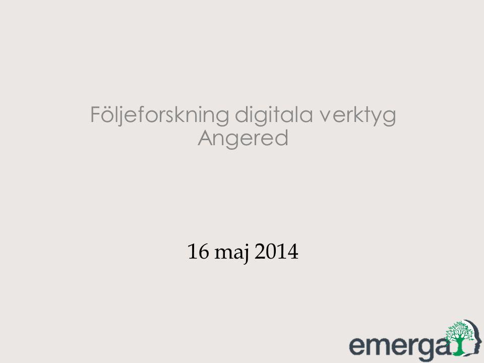Följeforskning digitala verktyg Angered 16 maj 2014