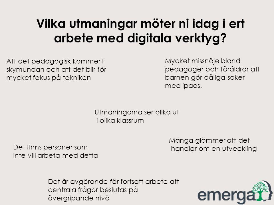 Vilka utmaningar möter ni idag i ert arbete med digitala verktyg? Utmaningarna ser olika ut i olika klassrum Att det pedagogisk kommer i skymundan och