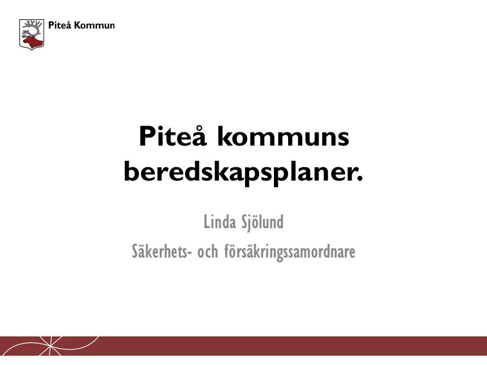 Piteå kommuns beredskapsplaner. Linda Sjölund Säkerhets- och försäkringssamordnare