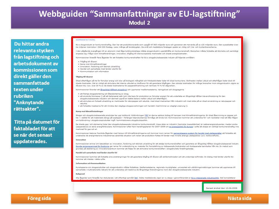 Du hittar andra relevanta stycken från lagstiftning och arbetsdokument av kommissionen som direkt gäller den sammanfattade texten under rubriken Anknytande rättsakter .