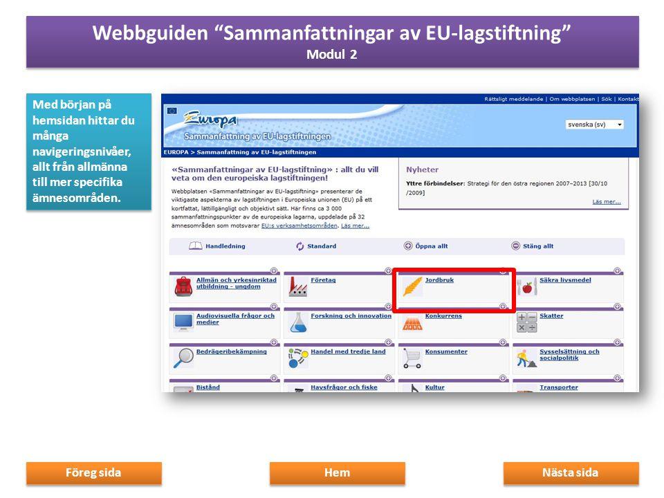 För varje temaområde finns: 1.en allmän översikt över det valda politiska området, För varje temaområde finns: 1.en allmän översikt över det valda politiska området, Nästa sida Föreg sida Hem Webbguiden Sammanfattningar av EU-lagstiftning Modul 2 Webbguiden Sammanfattningar av EU-lagstiftning Modul 2