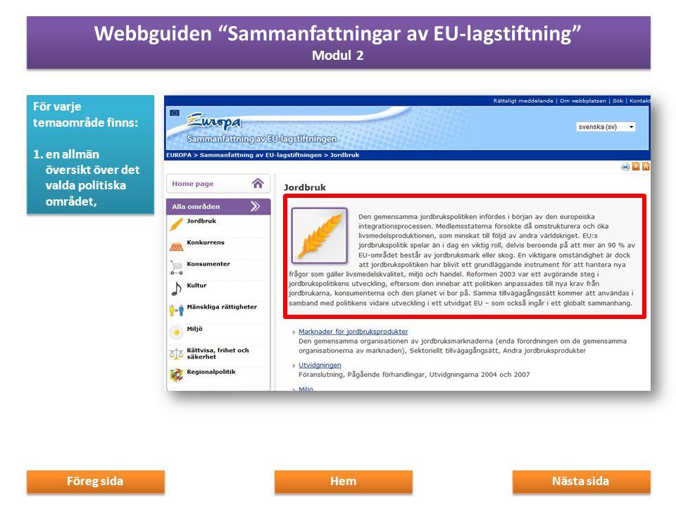 2.länkar till dess politiska underområden, Nästa sida Föreg sida Hem Webbguiden Sammanfattningar av EU-lagstiftning Modul 2 Webbguiden Sammanfattningar av EU-lagstiftning Modul 2