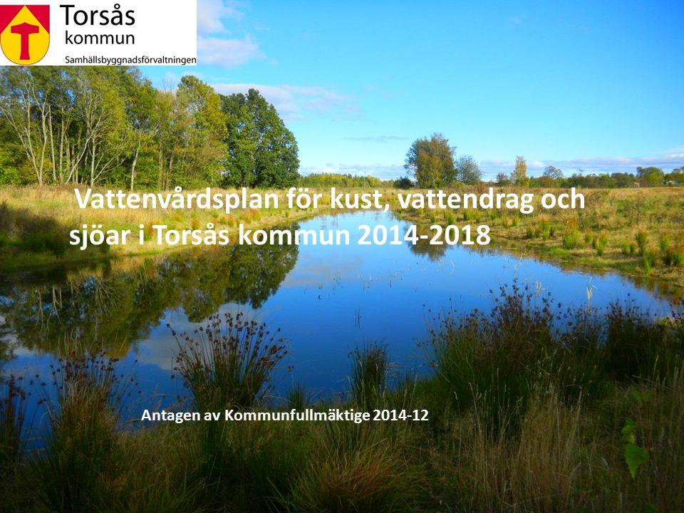 Vattenvårdsplan för kust, vattendrag och sjöar i Torsås kommun 2014-2018 Antagen av Kommunfullmäktige 2014-12