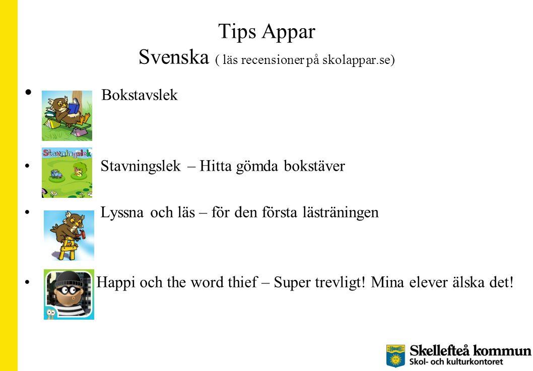 Tips Appar Svenska ( läs recensioner på skolappar.se) Bokstavslek Stavningslek – Hitta gömda bokstäver Lyssna och läs – för den första lästräningen Ha
