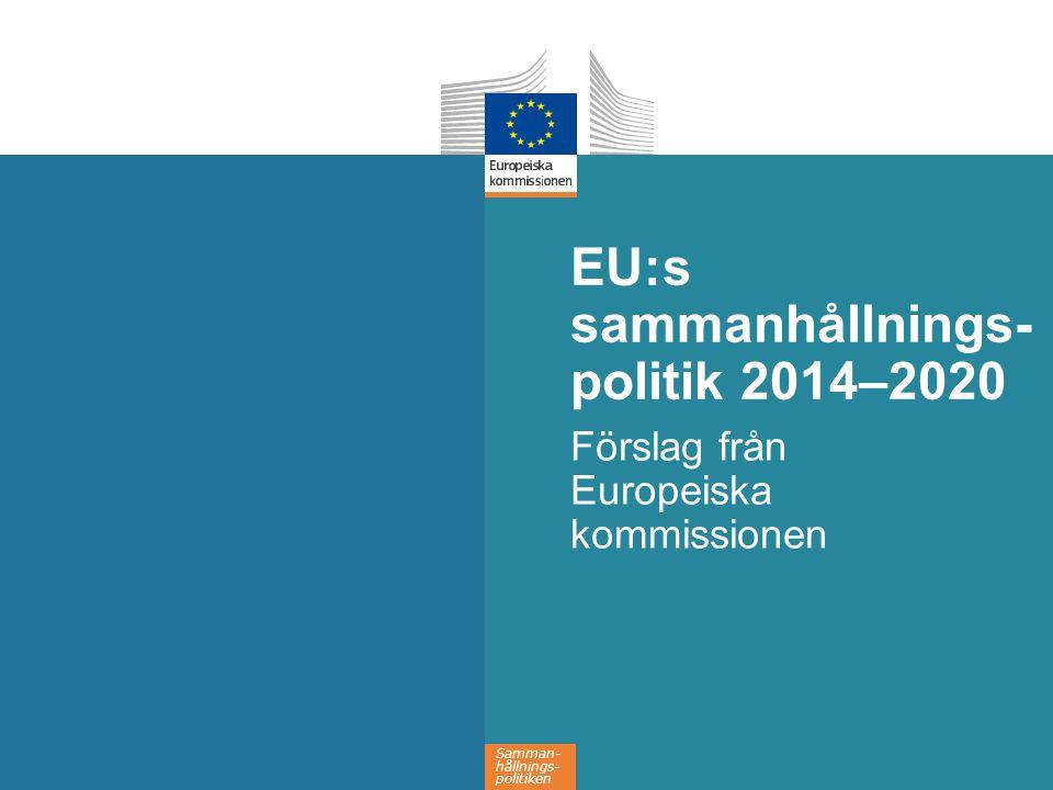 Samman- hållnings- politiken EU:s sammanhållnings- politik 2014–2020 Förslag från Europeiska kommissionen