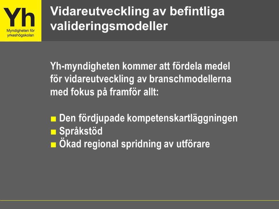 Yh-myndigheten kommer att fördela medel för vidareutveckling av branschmodellerna med fokus på framför allt: ■ Den fördjupade kompetenskartläggningen