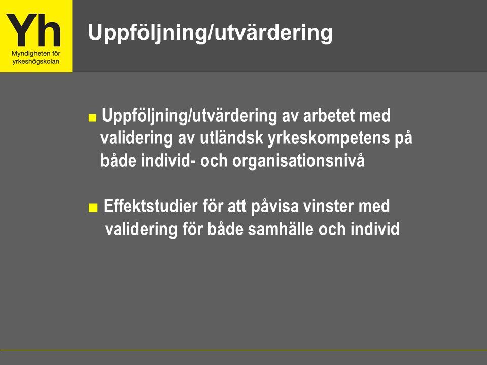 ■ Uppföljning/utvärdering av arbetet med validering av utländsk yrkeskompetens på både individ- och organisationsnivå ■ Effektstudier för att påvisa v