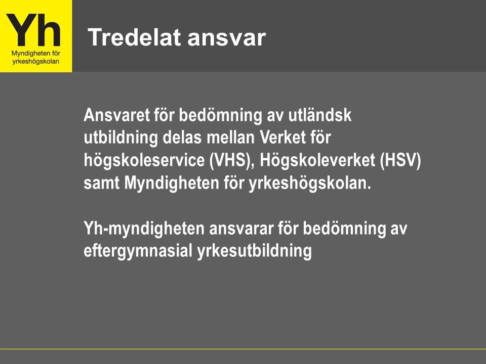 Ansvaret för bedömning av utländsk utbildning delas mellan Verket för högskoleservice (VHS), Högskoleverket (HSV) samt Myndigheten för yrkeshögskolan.