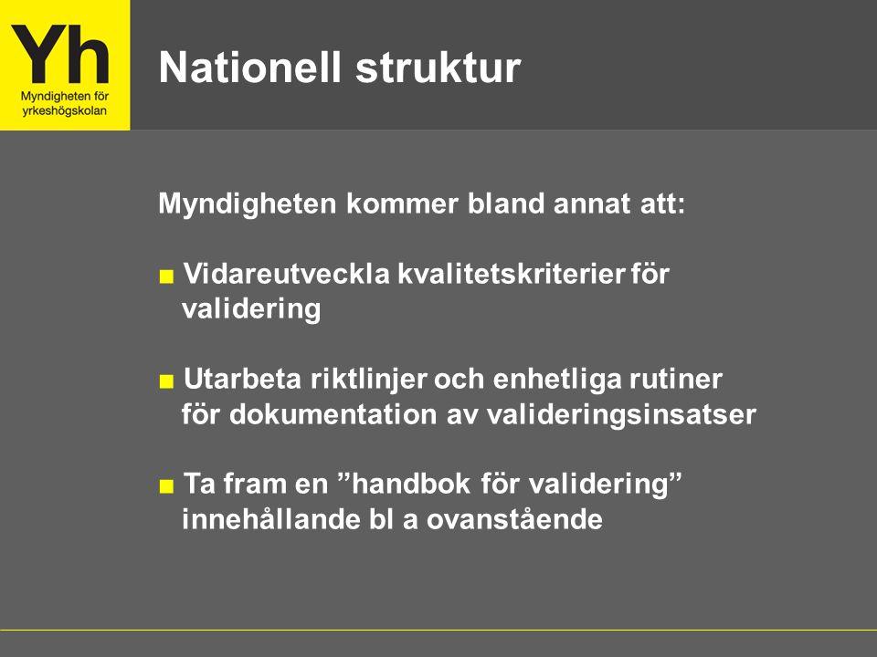 Myndigheten kommer bland annat att: ■ Vidareutveckla kvalitetskriterier för validering ■ Utarbeta riktlinjer och enhetliga rutiner för dokumentation a