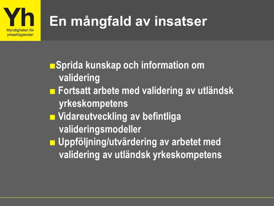■ Sprida kunskap och information om validering ■ Fortsatt arbete med validering av utländsk yrkeskompetens ■ Vidareutveckling av befintliga validering