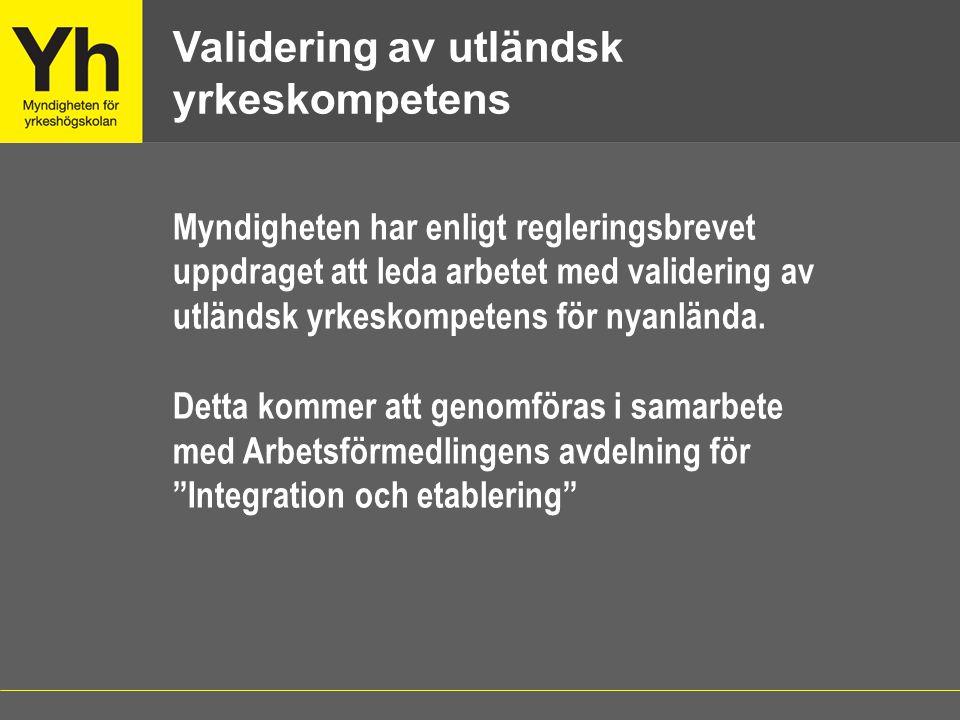 Myndigheten har enligt regleringsbrevet uppdraget att leda arbetet med validering av utländsk yrkeskompetens för nyanlända. Detta kommer att genomföra