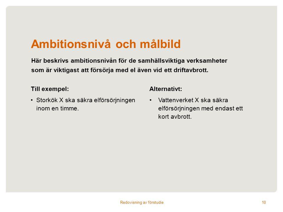 Ambitionsnivå och målbild Redovisning av förstudie 10 Här beskrivs ambitionsnivån för de samhällsviktiga verksamheter som är viktigast att försörja med el även vid ett driftavbrott.