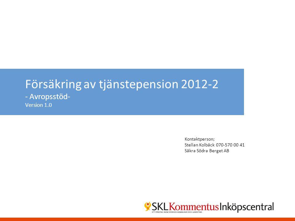 Försäkring av tjänstepension 2012-2 - Avropsstöd- Version 1.0 Kontaktperson; Stellan Kolbäck 070-570 00 41 Säkra Södra Berget AB